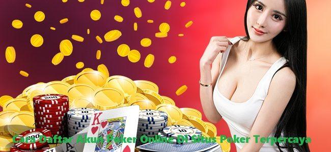 Cara Daftar Akun Poker Online Di Situs Poker Terpercaya